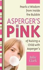 Asperger's in Pink : Pearls of Wisdom from Inside the Bubble of Raising a...