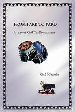 From FARB to PARD : A Story of Civil War Reenactment by Kip Grunska (2003,...