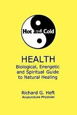 Hot and Cold Health : Biological, Energetic and Spiritual Guide to Natural...