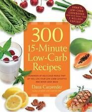 300 15-Minute Low-Carb Recipes : Hundreds of Delicious Meals That Let You...