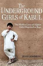 The Underground Girls of Kabul: The Hidden Lives of Afghan Girls Disguised as...