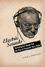 Electric Sounds: Technological Change and the Rise of Corporate Mass M-ExLibrary