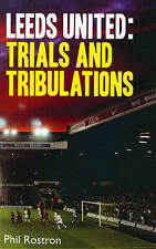 Leeds United: Trials and Tribulations by Phil Rostron (Paperback, 2004)