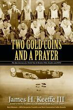 Two Gold Coins and a Prayer: The Epic Journey of a World War II Bomber Pilot, Ev