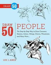 Draw 50 People: The Step-by-Step Way to Draw Cavemen, Queens, Aztecs, -ExLibrary