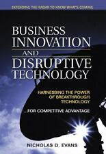 Business Innovation and Disruptive Technology: Harnessing the Power of Breakthro