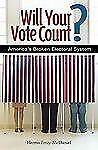 Will Your Vote Count?: Fixing America's Broken Electoral System-ExLibrary