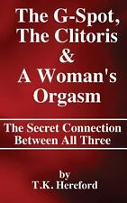 The G-Spot, the Clitoris and a Woman's Orgasm : the Secret Connection Between...