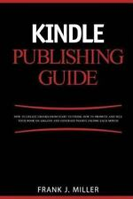 Kindle Publishing Guide - How to Create EBooks from Start to Finish, How to...