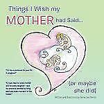 Things I Wish My Mother Had Said... by Genie Lee Perron (2013, Paperback)
