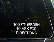 Too Stubborn To Ask For Directions Husband Wife Brother Dad Man Gift Sticker