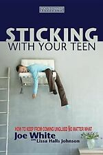 Sticking with Your Teen : How to Keep from Coming Unglued No Matter What by...