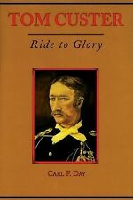 Tom Custer : Ride to Glory 22 by Carl F. Day (2005, Paperback)