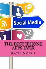 The Best IPhone Apps Ever : The Ultimate Guide to All the Apps Every IPhone...