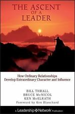 The Ascent of a Leader: How Ordinary Relationships Develop Extraordinary Charact