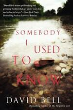 Somebody I Used to Know by David Bell (2015, Paperback)