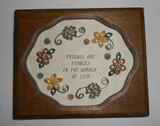 Friends are flowers in the garden of life small plaque, lovely