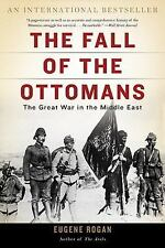 The Fall of the Ottomans : The Great War in the Middle East by Eugene Rogan...
