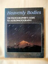 HEAVENLY BODIES, The Photographer's Guide to Astrophotography; B. P. Krages