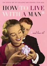 How to Live with a Man and Love it: The Gentle Art of Catching and Keeping Your