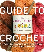 The Chicks with Sticks Guide to Crochet : Learn to Crochet with More Than 30 Coo