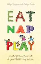 NEW - Eat, Nap, Play: How to Get Even More Out of Your Child's Day for Less