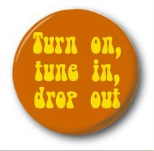 "TURN ON, TUNE IN, DROP OUT - 25mm 1"" Button Badge - Novelty Cute Hippy 60's"
