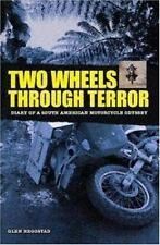 Two Wheels Through Terror: Diary of a South American Motorcycle Odyssey by Hegg