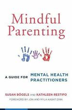 Mindful Parenting : A Guide for Mental Health Practitioners by Kathleen...