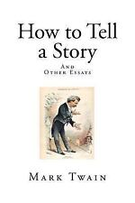 Mark Twain: How to Tell a Story : And Other Essays by Mark Twain (2015,...