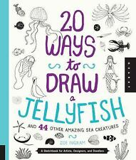 20 Ways to Draw a Jellyfish and 44 Other Amazing Sea Creatures: A Sketchbook for