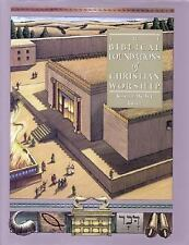 The Biblical Foundations of Christian Worship (Complete Library of Christian Wo