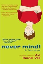 Never Mind! : A Twin Novel by Avi and Rachel Vail (2005, Paperback, Reprint)