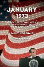 January 1973: Watergate, Roe v. Wade, Vietnam, and the Month That Changed Americ