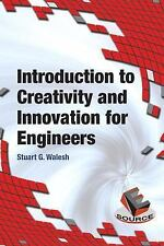 Introduction to Creativity and Innovation for Engineers by Stuart Walesh...
