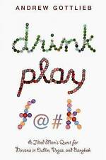 Drink, Play, F@#k by Andrew Gottlieb, Travel in Thailand, Vegas, Ireland, pb, e2