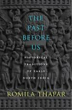The Past Before Us: Historical Traditions of Early North India, Thapar, Romila,