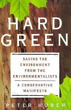 Hard Green: Saving The Environment From The Environmentalists: A Conservative Ma