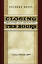 Closing the Books: Jewish Insurance Claims from the Holocaust by Charles Weiss H