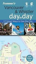 Frommer's Vancouver and Whistler Day by Day, Vancouver Edition: 17 Smart Ways ..