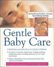 Gentle Baby Care : No-cry, No-fuss, No-worry--Essential Tips for Raising Your Ba