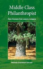Middle Class Philanthropist : How Anyone Can Leave a Legacy by Melinda...