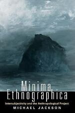 Minima Ethnographica : Intersubjectivity and the Anthropological Project by...
