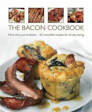 The Bacon Cookbook: More Than Just Breakfast - 50 Irresistible Recipes For All-D