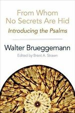 From Whom No Secrets Are Hid : Introducing the Psalms by Walter Brueggeman...