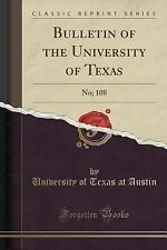 Bulletin of the University of Texas : No; 108 (Classic Reprint) by University...