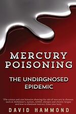 Mercury Poisoning: the Undiagnosed Epidemic by David Hammond (2014, Paperback)