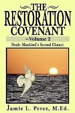 The Restoration Covenant Vol. 2 : Noah: Mankind's Second Chance by Jamie L....