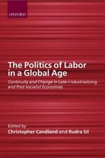 The Politics of Labor in a Global Age: Continuity and Change in Late-Industriali