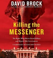 Killing the Messenger : The Right-Wing Plot to Derail Hillary and Hijack Your...